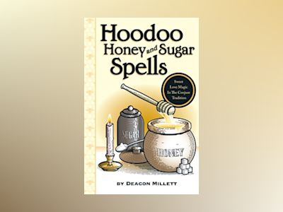 Hoodoo Honey and Sugar Spells: Sweet Love Magic in the Conjure Tradition av Deacon Millett