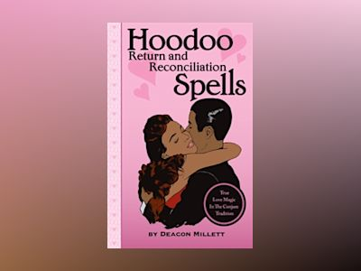Hoodoo Return and Reconciliation Spells: True Love Magic in the Conjure Tradition av Deacon Millett