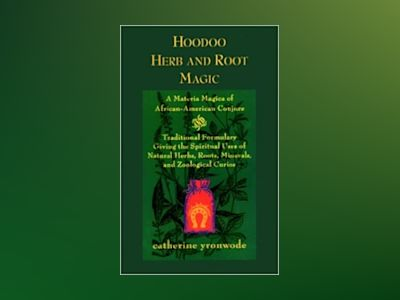Hoodoo Herb and Root Magic: A Materia Magica of African-American Conjure av Catherine Yronwode