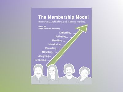 The Membership Model : Recruiting, Activating and keeping members av Niklas Hill