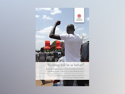 'Nothing will be as before!': Anthropological perspectives on political practice and democratic culture in 'a new Burkina Faso' av Sten Hagberg