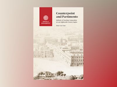 Counterpoint and Partimento: Methods of Teaching Composition in Late Eighteenth-Century Naples av Peter van Tour