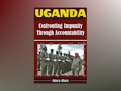 Uganda : confronting impunity through accountability av Odora-Obote