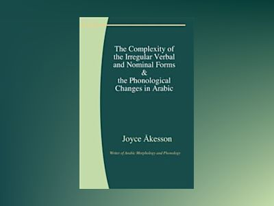 The complexity of the irregular verbal and nominal forms & the phonological changes in Arabic av Joyce Åkesson