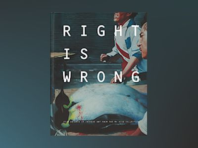 Right is wrong : four decades of Chinese art from the M+ Sigg collection av Lars Nittve