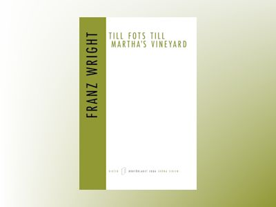 Till fots till Martha`s Vineyard av Franz Wright