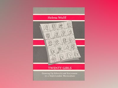 Twenty Girls : Growing Up, Ethnicity and Excitement in a South London Microculture av Helena Wulff