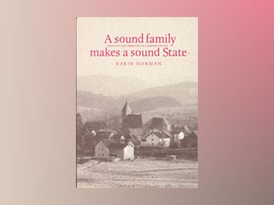 A Sound Family Makes A Sound State : Ideology and Upbringing in A German Village av Karin Norman