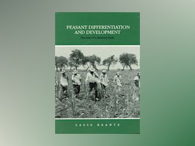 Peasant Differentiation and Development : The Case of a Mexican Ejido av Lasse Krantz