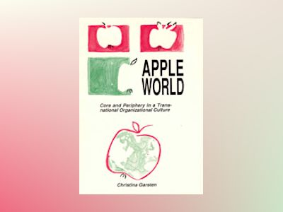 Apple World : Core and Periphery in a Trans-national Organizational Culture av Christina Garsten