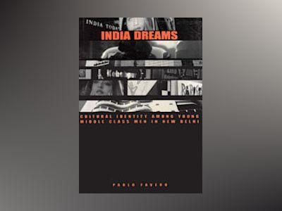 India Dreams : Cultural Identity Among Young Middle Class Men in New Delhi av Paolo Favero