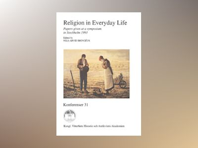 Religion in Everyday Life : Papers given at a symposium in Stockholm 1993 av Nils-Arvid Bringéus