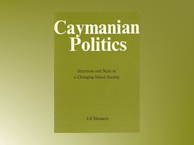 Cayman Politics : Structure and Style in a Changing Island Society av Ulf Hannerz