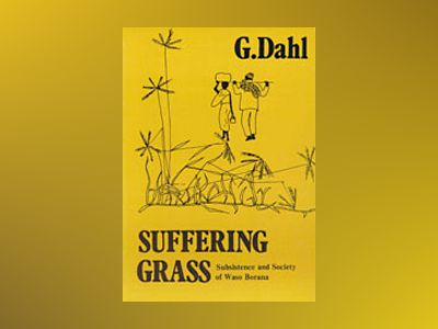 Suffering Grass : Subsistence and Society of Waso Borana av Gudrun Dahl