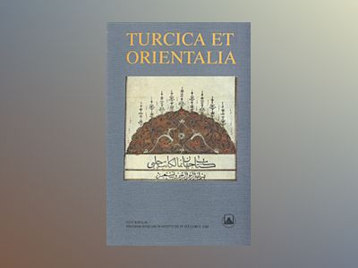Turcica et Orientalia : Studies in Honour of Gunnar Jarring on his Eightieth birthday 12 October 1987 av Ulla Ehrensvärd