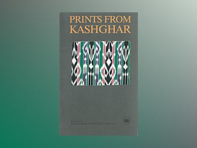 Prints from Kashghar : The Printing-office of the Swedish Mission in Eastern Turkestan History and Production with an Attempt at a Bibliography av Gunnar Jarring