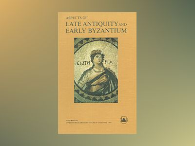 Aspects of Late Antiquity and Early Byzantium : Papers Read at a Colloquium Held at the Swedish Research Institute in Istanbul, 31 May - 5 June 1992 av Lennart Rydén