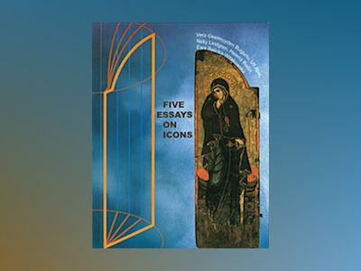 Five Essays on Icons av Vera Geelmuyden Bulgurlu