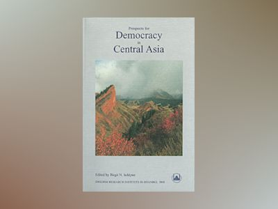 Prospects for Democracy in Central Asia : Papers Read at a Conference in Istanbul, 1-3 June 2003, and Additional Chapters av Birgit N. Schlyter