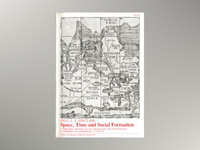 Space, time and social formation : a territorial approach to the archaeology and anthropology of Zimbabwe and Mozambique c 0-1700 AD av Paul J. J. Sinclair
