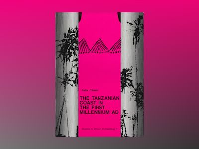 The Tanzanian coast in the first millenium AD : an archaeology of the iron-working, farming communitie av Felix Chami
