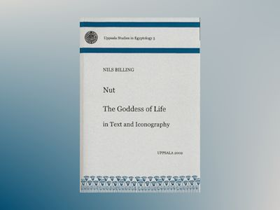 Nut : the goddess of life in text and iconography av Nils Billing