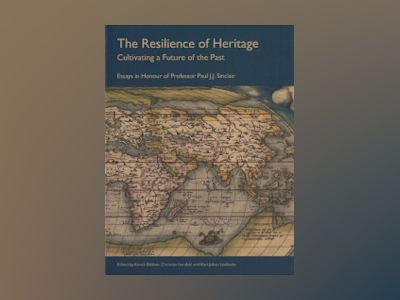 The resilience of heritage : cultivating a future of the past : essays in honour of Professor Paul J.J. Sinclair av Anneli Ekblom
