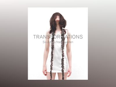 Transformations - Six Artists from Sweden av Cilla Robach