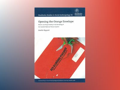 Opening the Orange Envelope : Reform and Responsibility in the Remaking of the Swedish National Pension System av Anette Nyqvist