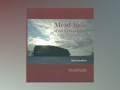 Mead-halls of the Eastern Geats : elite settlements and political geography AD 375-1000 in Östergötland, Sweden av Martin Rundkvist