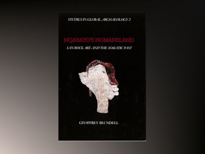Nqabayo's Nomansland : san rock art and the somatic past av Geoffrey Blundell