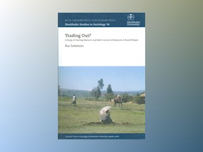 Trading out? A Study of Farming Women's and Men's Access to Resources in Rural Ethiopia av Åsa Torkelsson