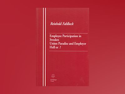 Employee Participation in Sweden Union Paradise and Employer Hell or ...? av Reinhold Fahlbeck