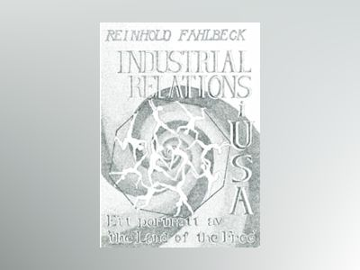 Industrial Relations i USA Ett porträtt av 'the Land of the Free' av Reinhold Fahlbeck