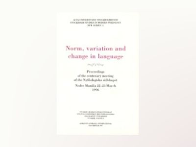 Norm, variation and change in language Proceedings of the centenary meeting of the Nyfilologiska sällskapet av Johan Falk