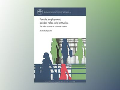 Female employment, gender roles, and attitudes The Baltic countries in a broader context av Akvile Motiejunaite
