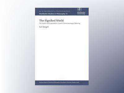 The Signified World The Problem of Occasionality in Husserl's Phenomenology of Meaning av Karl Weigelt