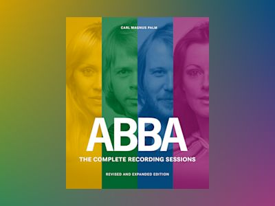 ABBA : the complete recording sessions - revised and expanded edition av Carl Magnus Palm