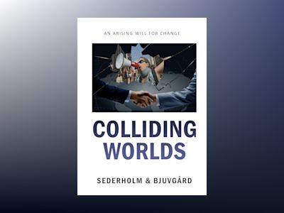 Colliding Worlds - An arising will for change av Mats Sederholm