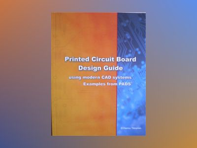 Printed Circuit Board Design Guide av Hannu Tikkanen