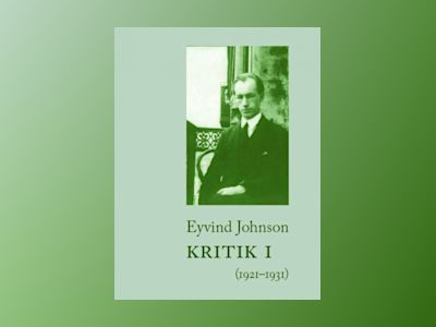 Kritik. 1, 1921-1931 av Eyvind Johnson
