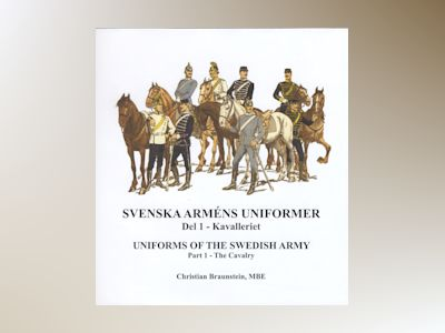 Svenska arméns uniformer. D.1, Kavalleriet = Uniforms of the swedish army. P.1, The Cavalry av Christian Braunstein