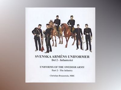 Svenska arméns uniformer. D.2, Infanteriet = Uniforms of the swedish army. P.2, The Infantry av Christian Braunstein