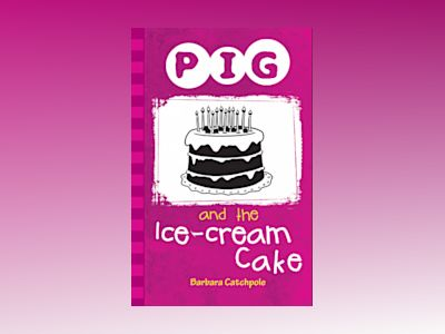 Pig and the ice-cream cake av Barbara Catchpole