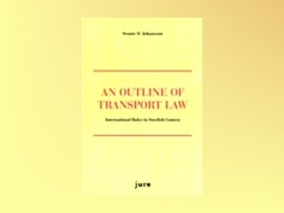 An Outline of Transport Law : International Rules in Swedish Context av Svante O. Johansson