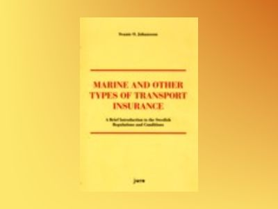 Marine and Other Types of Transport Insurance : a Brief Introduction to the Swedish Regulations and Conditions av Svante O. Johansson