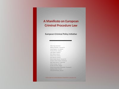 A manifesto on european criminal procedure law : european criminal policy initiative av Petter Asp