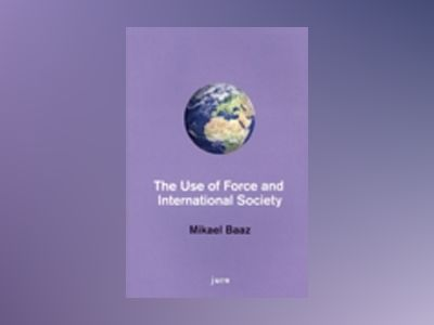 The use of force and international society av Mikael Baaz