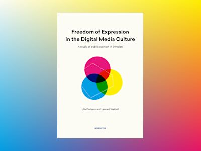 Freedom of Expression in the Digital Media Culture : a study of public opinion in Sweden av Ulla Carlsson