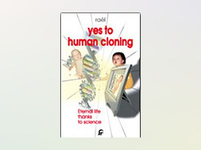 Yes to Human Cloning : Eternal Life thanks to Science av Rael